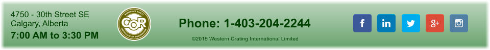 ©2015 Western Crating International Limited 4750 - 30th Street SE Calgary, Alberta 7:00 AM to 3:30 PM Phone: 1-403-204-2244